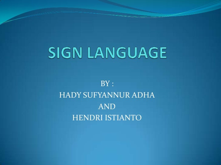 SIGN LANGUAGE<br />BY :<br />HADY SUFYANNUR ADHA<br />AND <br />HENDRI ISTIANTO<br />