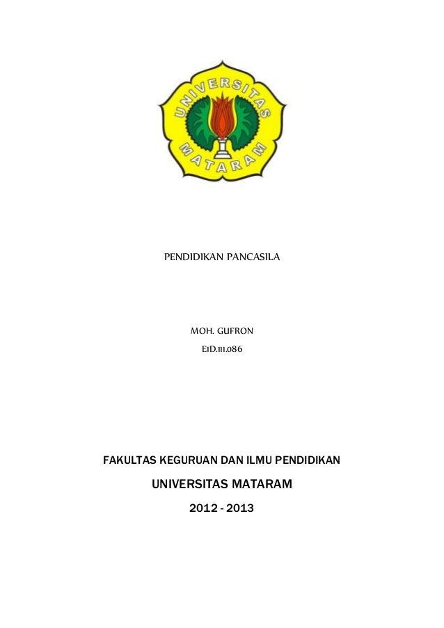 PENDIDIKAN PANCASILA MOH. GUFRON E1D.111.086 FAKULTAS KEGURUAN DAN ILMU PENDIDIKAN UNIVERSITAS MATARAM 2012 - 2013