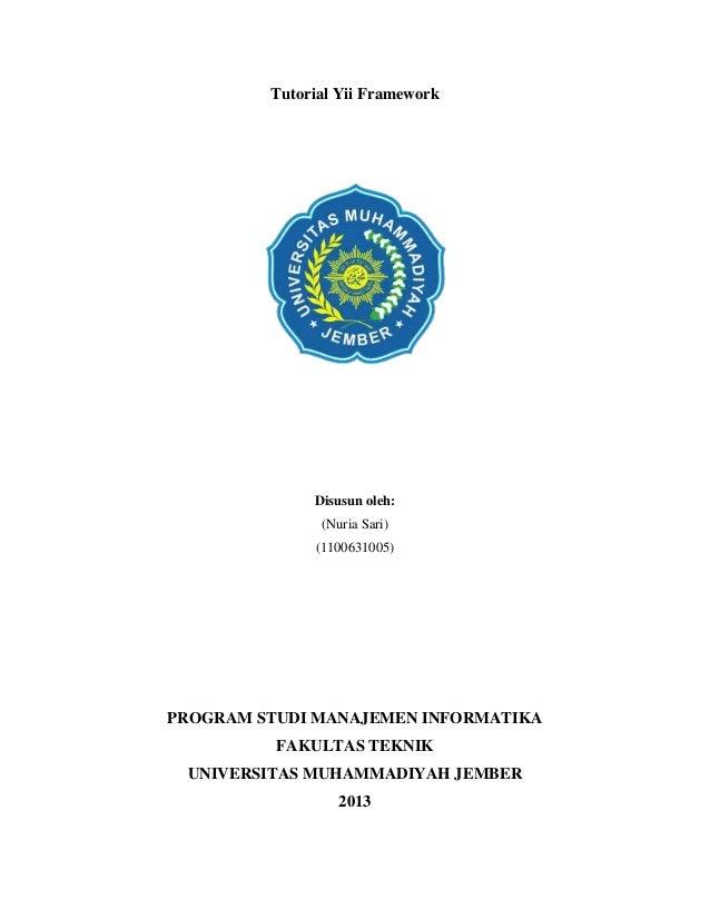 Tutorial Yii Framework Disusun oleh: (Nuria Sari) (1100631005) PROGRAM STUDI MANAJEMEN INFORMATIKA FAKULTAS TEKNIK UNIVERS...