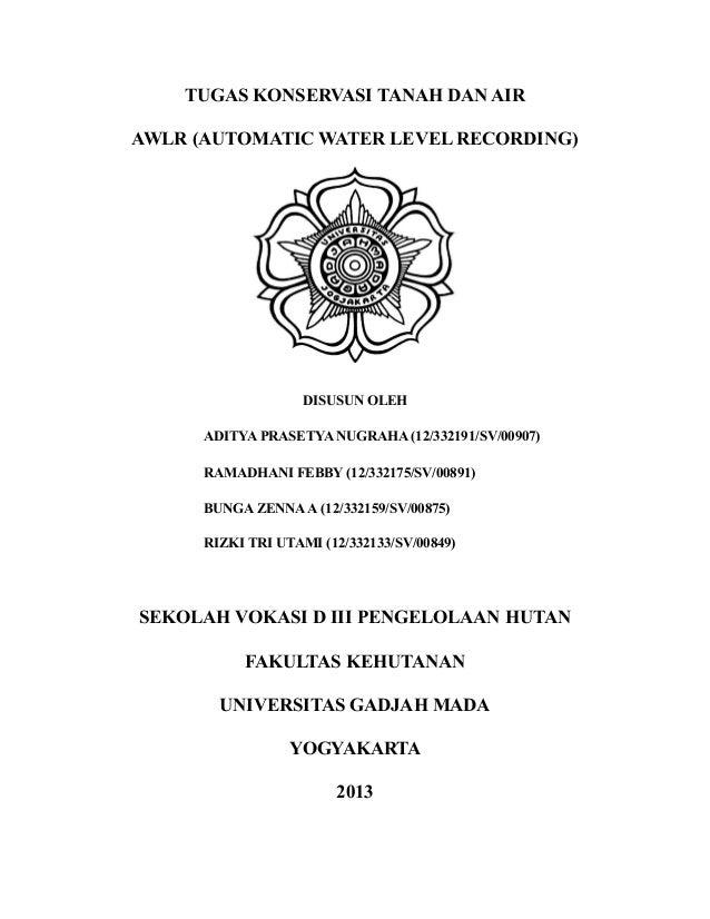 TUGAS KONSERVASI TANAH DAN AIR AWLR (AUTOMATIC WATER LEVEL RECORDING)  DISUSUN OLEH ADITYA PRASETYA NUGRAHA (12/332191/SV/...