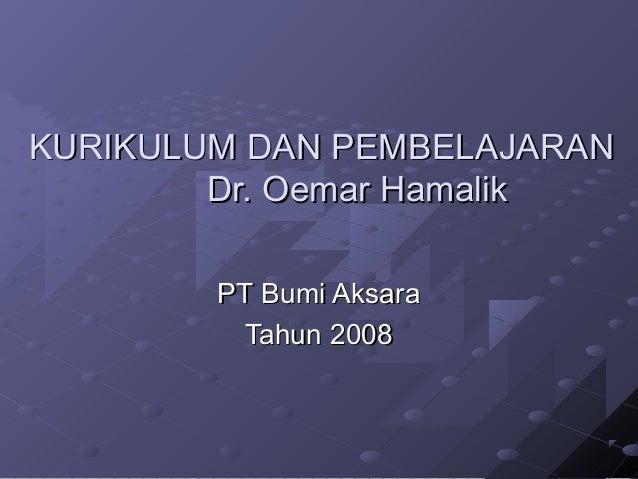 KURIKULUM DAN PEMBELAJARAN        Dr. Oemar Hamalik        PT Bumi Aksara         Tahun 2008