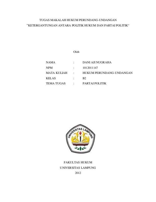 """TUGAS MAKALAH HUKUM PERUNDANG-UNDANGAN""""KETERGANTUNGAN ANTARA POLITIK HUKUM DAN PARTAI POLITIK""""                         Ole..."""