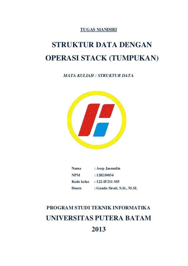 TUGAS MANDIRI STRUKTUR DATA DENGAN OPERASI STACK (TUMPUKAN) MATA KULIAH : STRUKTUR DATA PROGRAM STUDI TEKNIK INFORMATIKA U...