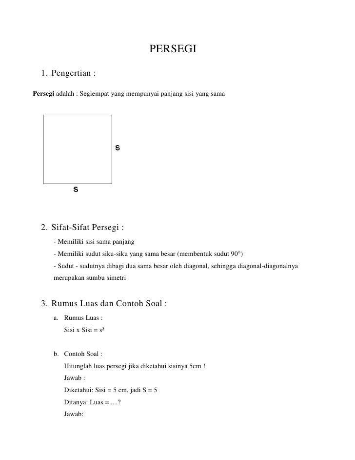 PERSEGI<br /><ul><li>Pengertian :</li></ul>Persegi adalah : Segiempat yang mempunyai panjang sisi yang sama<br /><ul><li>S...