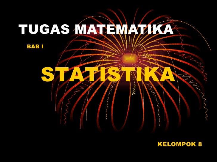 TUGAS MATEMATIKA KELOMPOK 8 STATISTIKA BAB I
