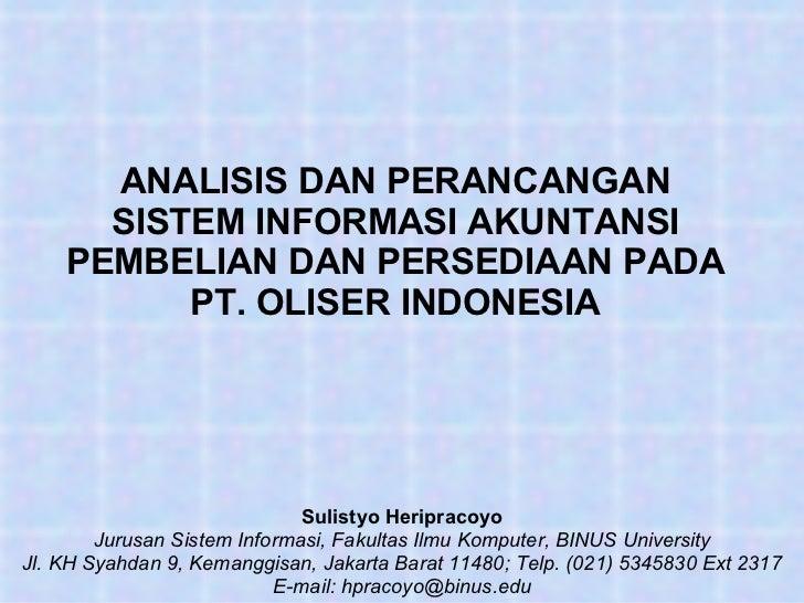 ANALISIS DAN PERANCANGAN SISTEM INFORMASI AKUNTANSI PEMBELIAN DAN PERSEDIAAN PADA PT. OLISER INDONESIA Sulistyo Heripracoy...