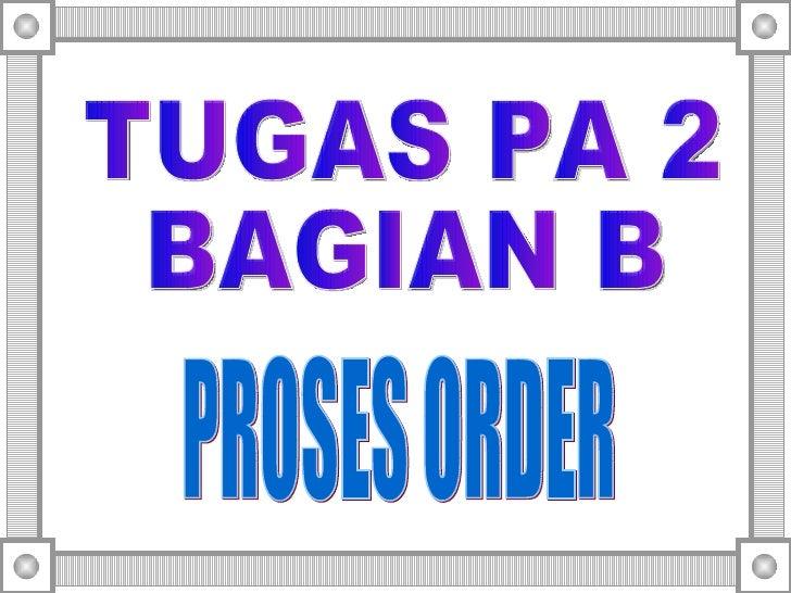 TUGAS PA 2 BAGIAN B PROSES ORDER