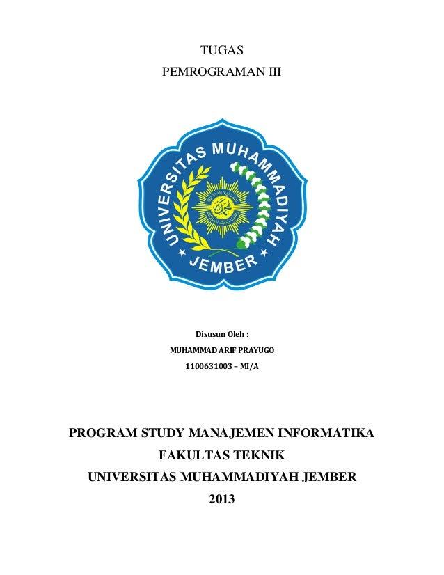 TUGAS PEMROGRAMAN III  Disusun Oleh : MUHAMMAD ARIF PRAYUGO 1100631003 – MI/A  PROGRAM STUDY MANAJEMEN INFORMATIKA FAKULTA...