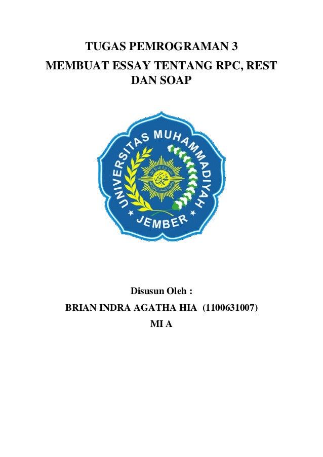 TUGAS PEMROGRAMAN 3 MEMBUAT ESSAY TENTANG RPC, REST DAN SOAP  Disusun Oleh : BRIAN INDRA AGATHA HIA (1100631007) MI A