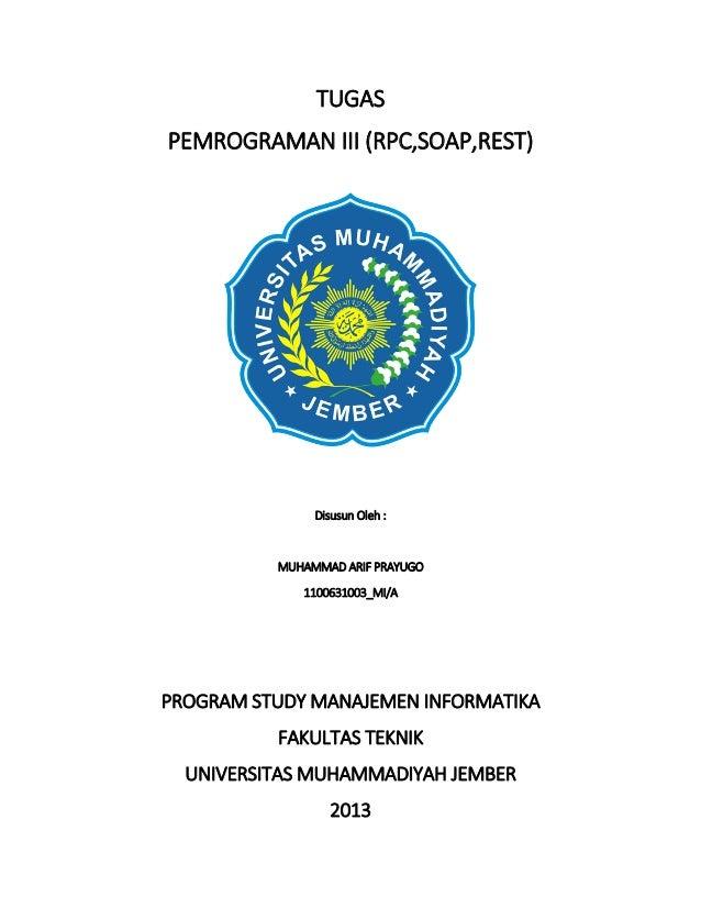 TUGAS PEMROGRAMAN III (RPC,SOAP,REST)  Disusun Oleh :  MUHAMMAD ARIF PRAYUGO 1100631003_MI/A  PROGRAM STUDY MANAJEMEN INFO...