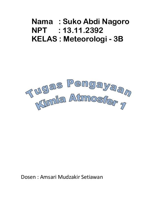Nama : Suko Abdi Nagoro    NPT : 13.11.2392    KELAS : Meteorologi - 3BDosen : Amsari Mudzakir Setiawan