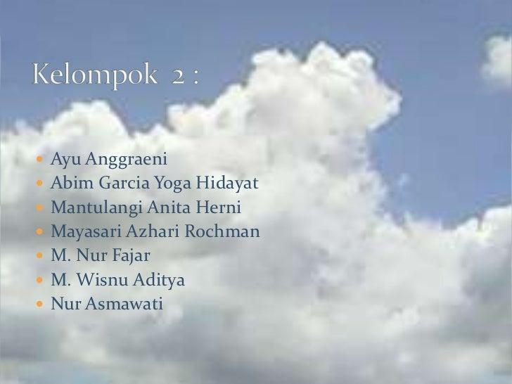 Kelompok  2 :<br />AyuAnggraeni<br />Abim Garcia Yoga Hidayat<br />Mantulangi Anita Herni<br />MayasariAzhariRochman<br />...