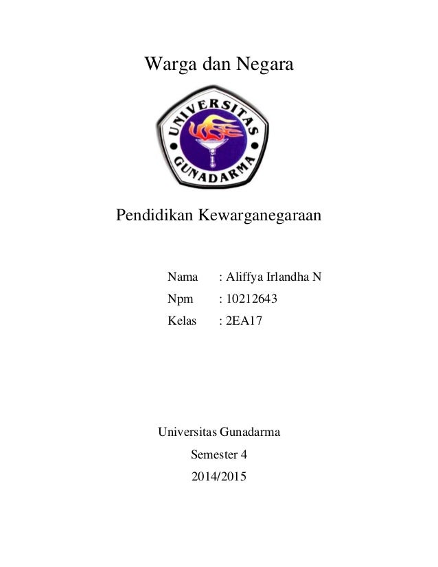 Warga dan Negara Pendidikan Kewarganegaraan Nama : Aliffya Irlandha N Npm : 10212643 Kelas : 2EA17 Universitas Gunadarma S...