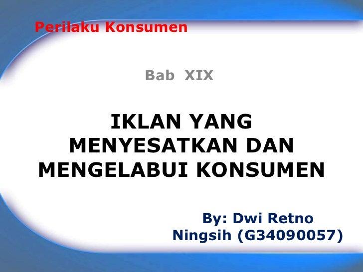 Perilaku Konsumen            Bab XIX     IKLAN YANG  MENYESATKAN DANMENGELABUI KONSUMEN                  By: Dwi Retno    ...