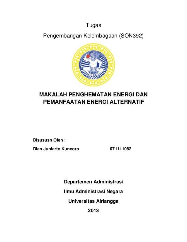 Tugas Pengembangan Kelembagaan (SON392) MAKALAH PENGHEMATAN ENERGI DAN PEMANFAATAN ENERGI ALTERNATIF Disususn Oleh : Dian ...
