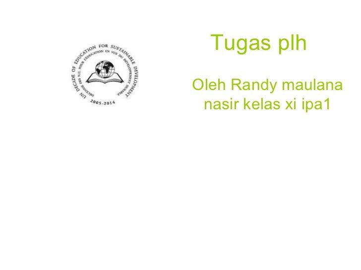 Tugas plh Oleh Randy maulana nasir kelas xi ipa1