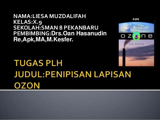 NAMA:LIESA MUZDALIFAHKELAS:X.9SEKOLAH:SMAN 8 PEKANBARUPEMBIMBING:Drs.Oan HasanudinRe,Apk,MA,M.Kesfer.