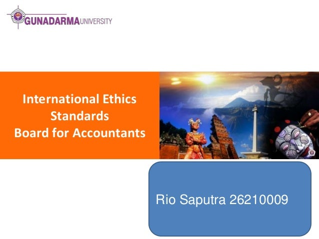International Ethics Standards Board for Accountants  Rio Saputra 26210009