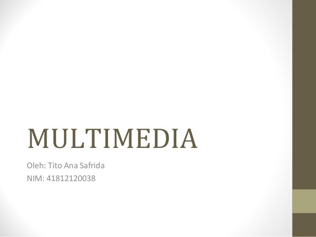 MULTIMEDIAOleh: Tito Ana SafridaNIM: 41812120038