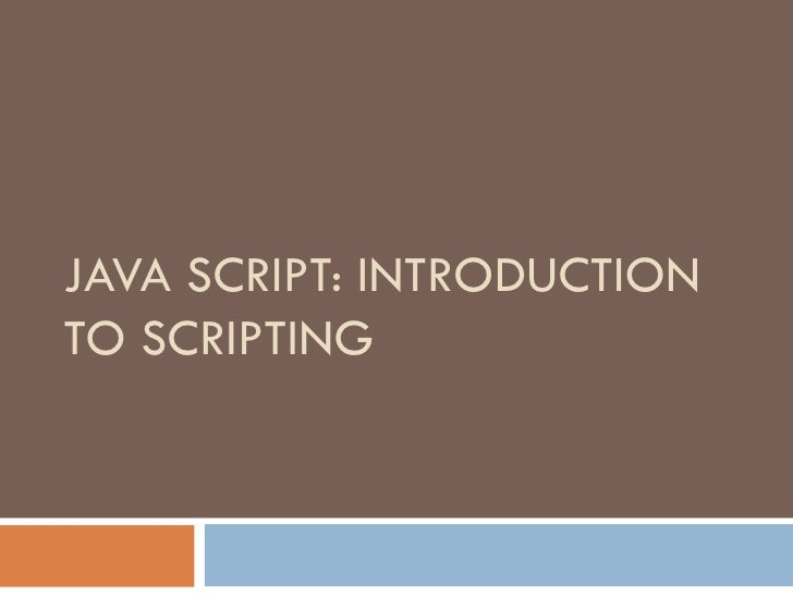JAVA SCRIPT: INTRODUCTION TO SCRIPTING