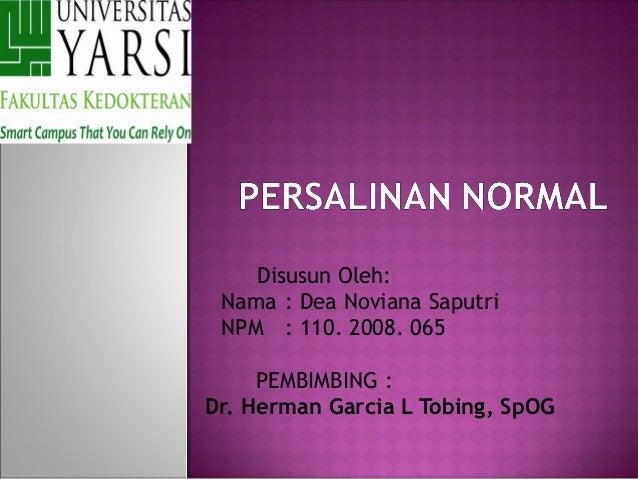 Disusun Oleh: Nama : Dea Noviana Saputri NPM : 110. 2008. 065  PEMBIMBING : Dr. Herman Garcia L Tobing, SpOG