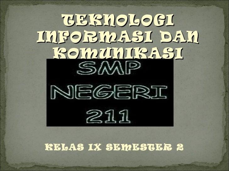 KELAS IX SEMESTER 2 TEKNOLOGI INFORMASI DAN KOMUNIKASI