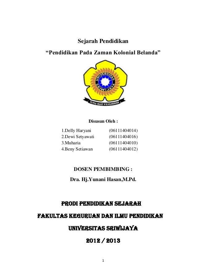 """1 Sejarah Pendidikan """"Pendidikan Pada Zaman Kolonial Belanda"""" Disusun Oleh : 1.Delly Haryani (06111404014) 2.Dewi Setyawat..."""