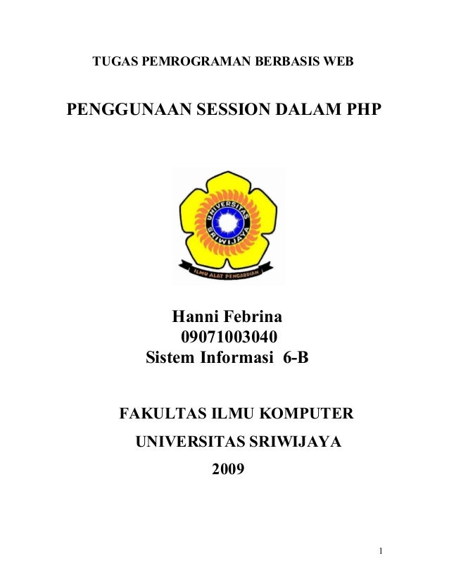 TUGAS PEMROGRAMAN BERBASIS WEB PENGGUNAAN SESSION DALAM PHP Hanni Febrina 09071003040 Sistem Informasi 6-B FAKULTAS ILMU K...