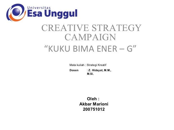"CREATIVE STRATEGY CAMPAIGN "" KUKU BIMA ENER – G"" Mata kuliah : Strategi Kreatif Dosen   :  Z. Hidayat, M.M.,  M.Si. Oleh :..."
