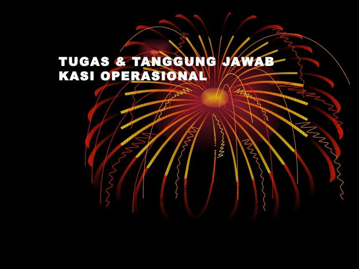 TUGAS & TANGGUNG JAWAB  KASI OPERASIONAL