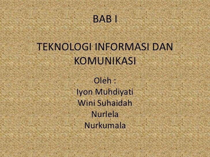 BAB ITEKNOLOGI INFORMASI DAN KOMUNIKASI<br />Oleh:<br />IyonMuhdiyati<br />WiniSuhaidah<br />Nurlela<br />Nurkumala<br />