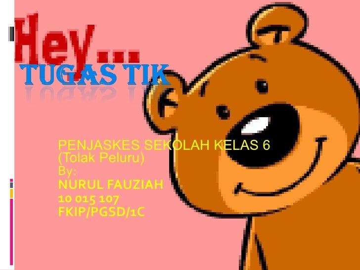 PENJASKES SEKOLAH  KELAS 6  (Tolak Peluru) By: NURUL FAUZIAH 10 015 107 FKIP/PGSD /1C