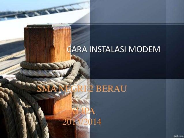 CARA INSTALASI MODEM  SMA NEGRI 2 BERAU XI IPA 2013/2014