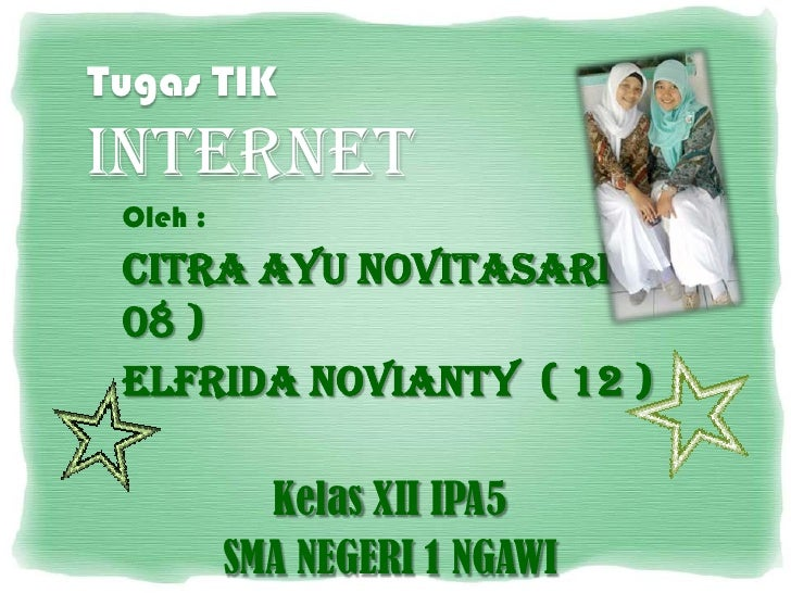Tugas TIKINTERNET<br />Oleh :<br />Citra AyuNovitasari ( 08 )<br />ElfridaNovianty  ( 12 )<br />Kelas XII IPA5<br />SMA NE...
