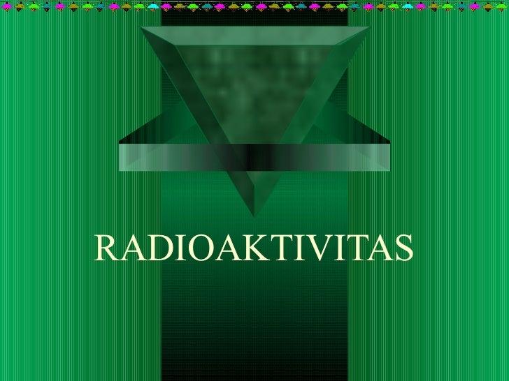 RADIOAKTIVITAS