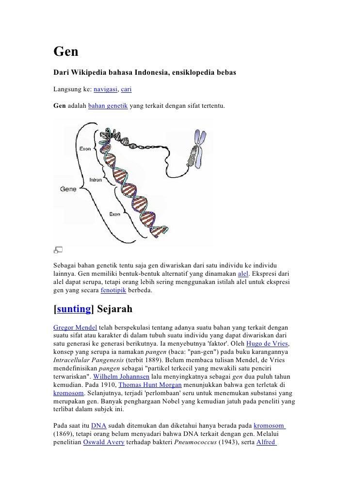 Gen Dari Wikipedia bahasa Indonesia, ensiklopedia bebas  Langsung ke: navigasi, cari  Gen adalah bahan genetik yang terkai...