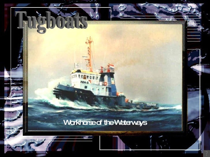 Tugboats Workhorse of the Waterways