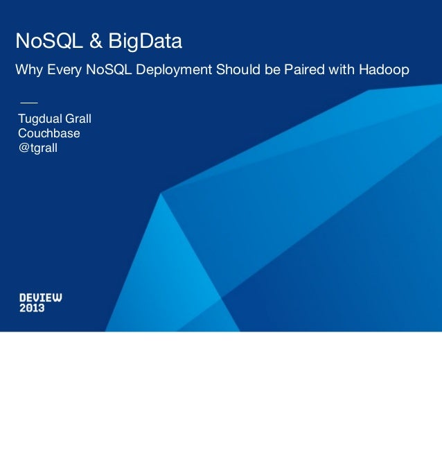 NoSQL & BigData Why Every NoSQL Deployment Should be Paired with Hadoop  Tugdual Grall Couchbase @tgrall