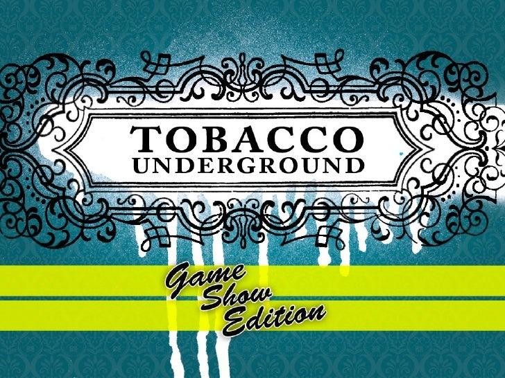 Tobacco Underground Gameshow Edition