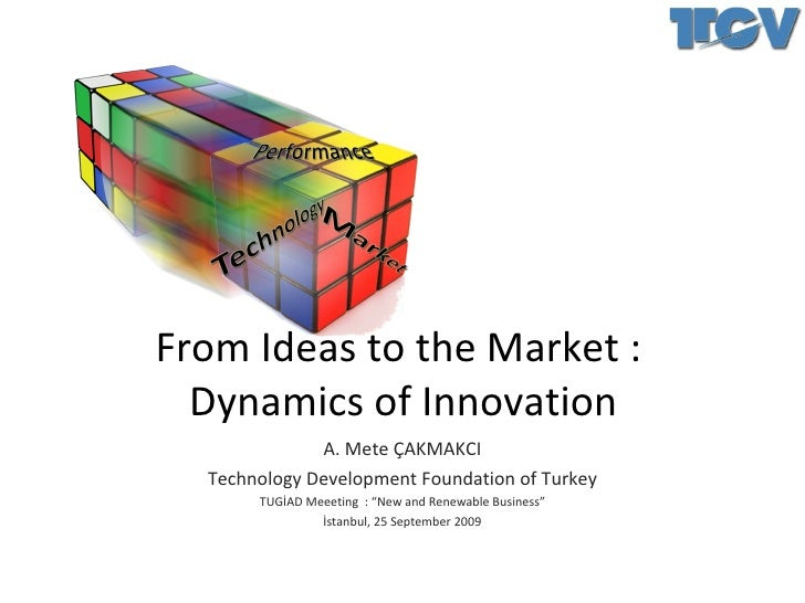 From Ideas to the Market :  Dynamics of Innovation A. Mete ÇAKMAKCI Technology Development Foundation of Turkey TUGİAD Mee...