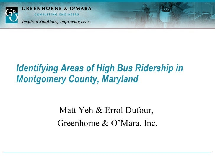 Identifying Areas of High Bus Ridership in Montgomery County, Maryland   Matt Yeh & Errol Dufour,  Greenhorne & O'Mara, Inc.