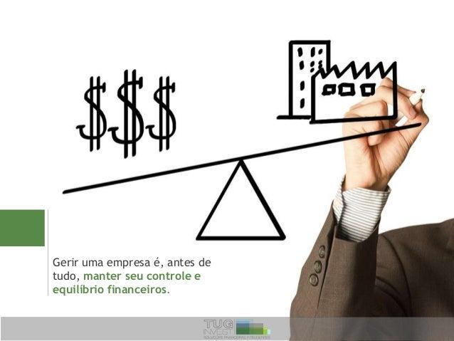Gerir uma empresa é, antes de tudo, manter seu controle e equilíbrio financeiros.