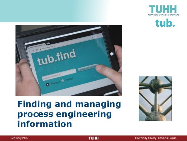 February 2016 University Library, Thomas Hapke Finding and managing process engineering information Photos: R. Jupitz