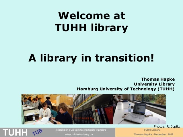 Welcome at            TUHH library       A library in transition!                                                     Thom...
