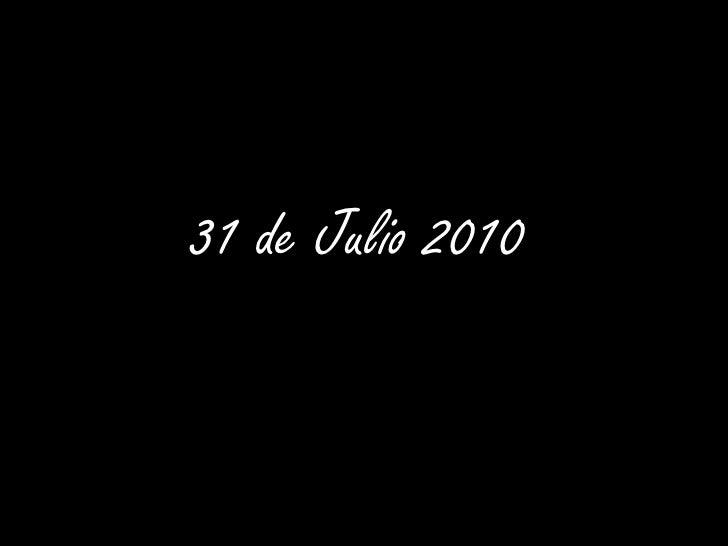 31 de Julio 2010<br />