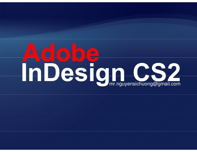 InDesign CS2mr.nguyensichuong@gmail.com Adobe