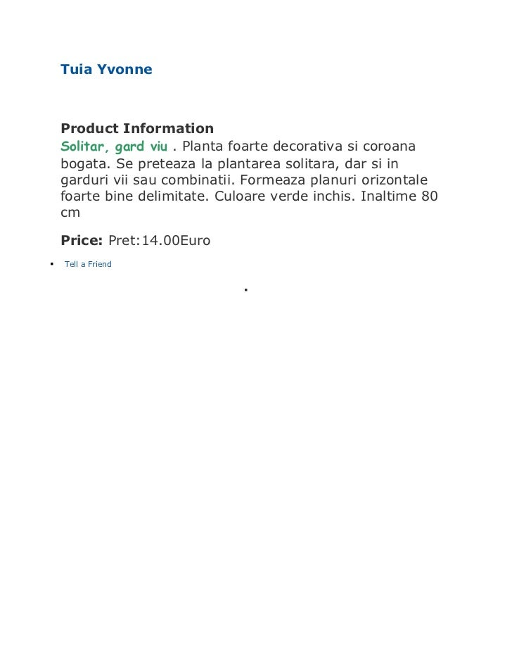 Tuia Yvonne    Product Information    Solitar, gard viu . Planta foarte decorativa si coroana    bogata. Se preteaza la pl...