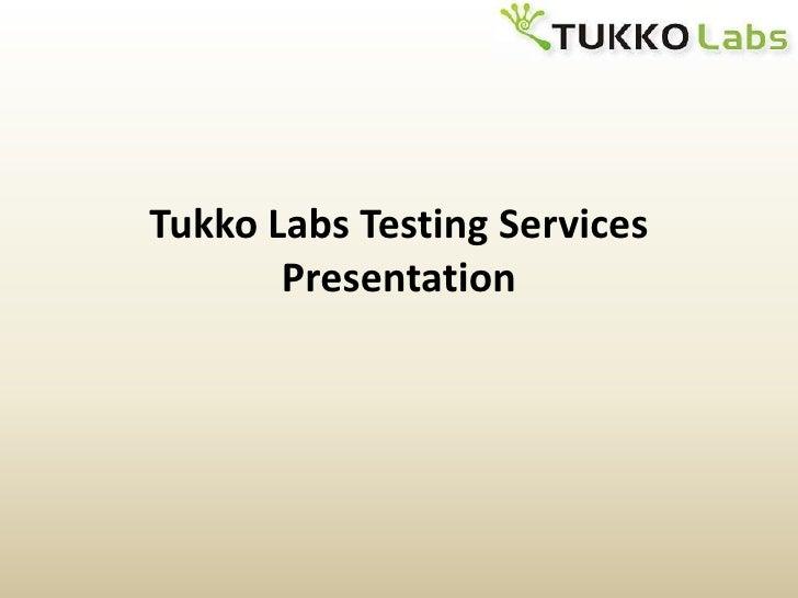 Tukko Labs Testing Services Presentation 1  May 21, 2010