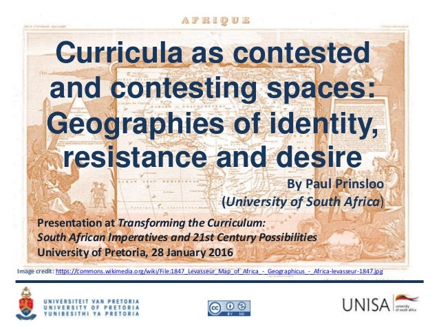 Curricula as contested and contesting spaces: Geographies of identity, resistance and desire By Paul Prinsloo (University ...