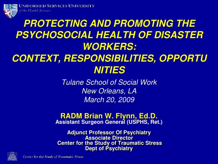 PROTECTING AND PROMOTING THE PSYCHOSOCIAL HEALTH OF DISASTER WORKERS:CONTEXT, RESPONSIBILITIES, OPPORTUNITIES<br />Tulane ...